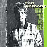 Tim Anthony Things That Once Were