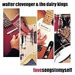 Walter Clevenger & The Dairy Kings Love Songs To Myself