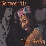 Chaz Wesley Between Us