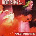 Trout Fishing In America Who Are These People?