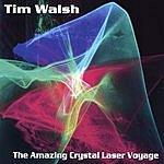 Tim Walsh The Amazing Crystal Laser Voyage
