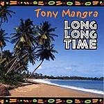 Tony Mangra Long Long Time
