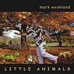 Mark Weakland Little Animals