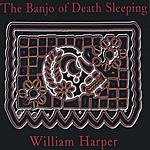 William Harper The Banjo Of Death Sleeping