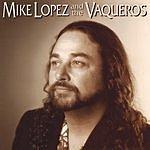 Mike Lopez & The Vaqueros Mike Lopez & The Vaqueros