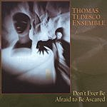 Thomas Tedesco Don't Ever Be Afraid To Be Ascared