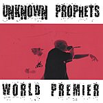 Unknown Prophets World Premier