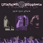 Unknown Prophets Now You Know