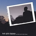 We Are Radio Alone Another Year