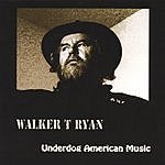 Walker T Ryan Underdog American Music