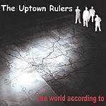 The Uptown Rulers The World According To
