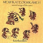 Tzotzollin Mexihkateokwikameh - Sacred Songs Of The Aztecs