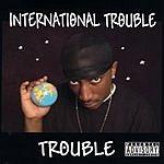 Trouble International Trouble (Parental Advisory)