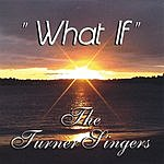 The Turner Singers What If
