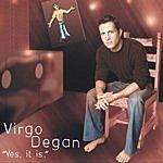 Virgo Degan Yes, It Is