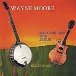Wayne Moore Walk And Talk With Jesus