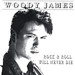 Woody James Rock N' Roll Will Never Die