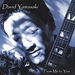 David Yamasaki From Me To You
