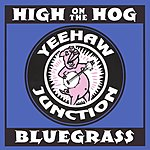 YeeHaw Junction Bluegrass Band High On The Hog