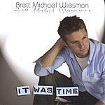Brett Michael Wiesman It Was Time