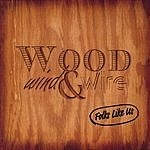 Wood, Wind & Wire Folks Like Us