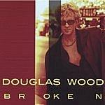 Douglas Wood Broken