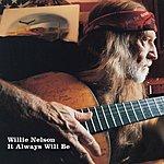 Willie Nelson It Always Will Be