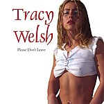 Tracy Welsh Please Don't Leave