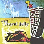 Your Mom SRO The Royal Jelly