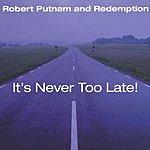 Robert Putnam & Redemption It's Never Too Late!