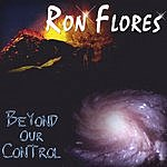 Ron Flores Beyond Our Control