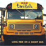 Twitch Long Ride On A Short Bus