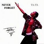 Ta-Ta Never Forget