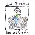 Iain Matthews Pure And Crooked