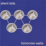 Silent Kids Tomorrow Waits