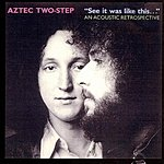 Aztec Two-Step 'See It Was Like This...' An Acoustic Retrospective