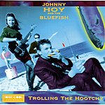Johnny Hoy & The Bluefish Trolling The Hootchy