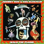 Johnny Hoy & The Bluefish Walk The Plank
