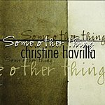 Christine Havrilla Some Other Thing