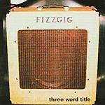 Fizzgig Three Word Title