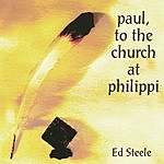Ed Steele Paul, to the Church at Philippi