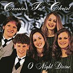 Cousins in Christ O Night Divine