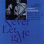 Stanley Turrentine Never Let Me Go