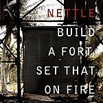 Nettle Build A Fort, Set That On Fire