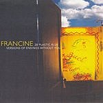 Francine 28 Plastic Blue Versions Of Endings Without You