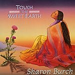 Sharon Burch Touch The Sweet Earth