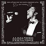 Alejandro Fernandez En Vivo: 100 Años De Musica Mexicana (Live)