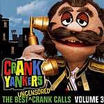 Crank Yankers The Best Uncensored Calls, Vol.3 (Parental Advisory)