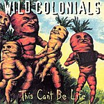 Wild Colonials This Can't Be Life