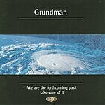 Grundman We Are The Forthcoming Past, Take Care of It